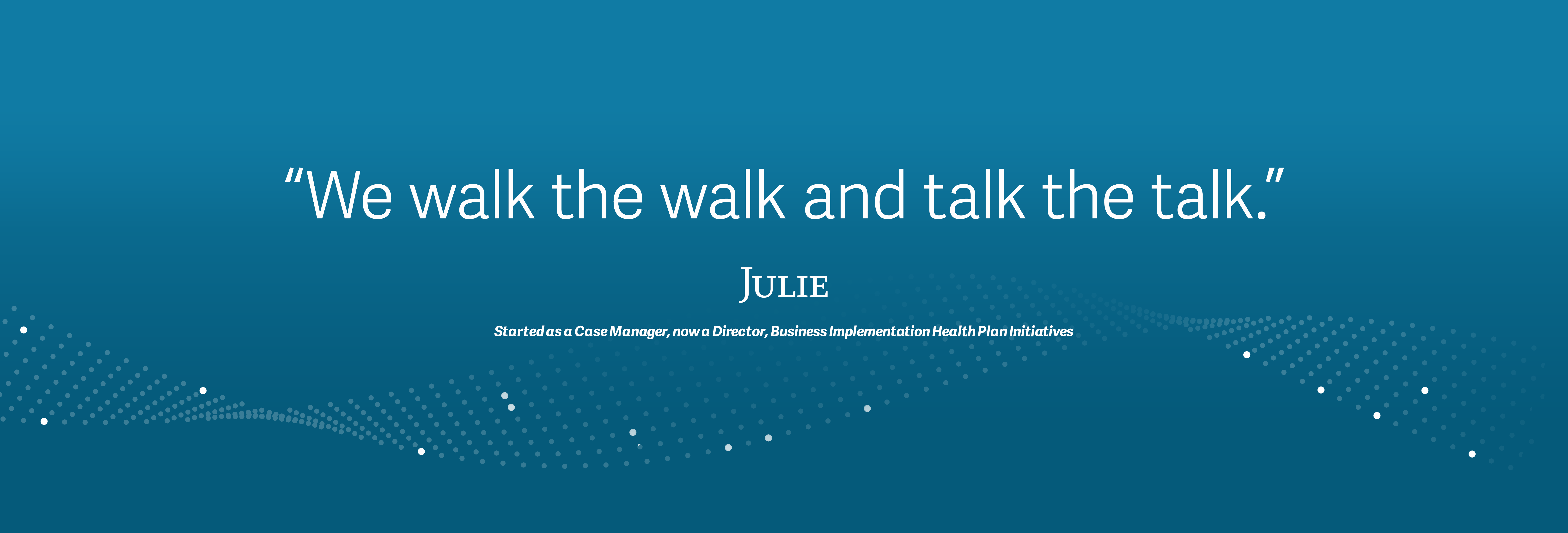 """we walk the walk and talk the talk"", Julie"
