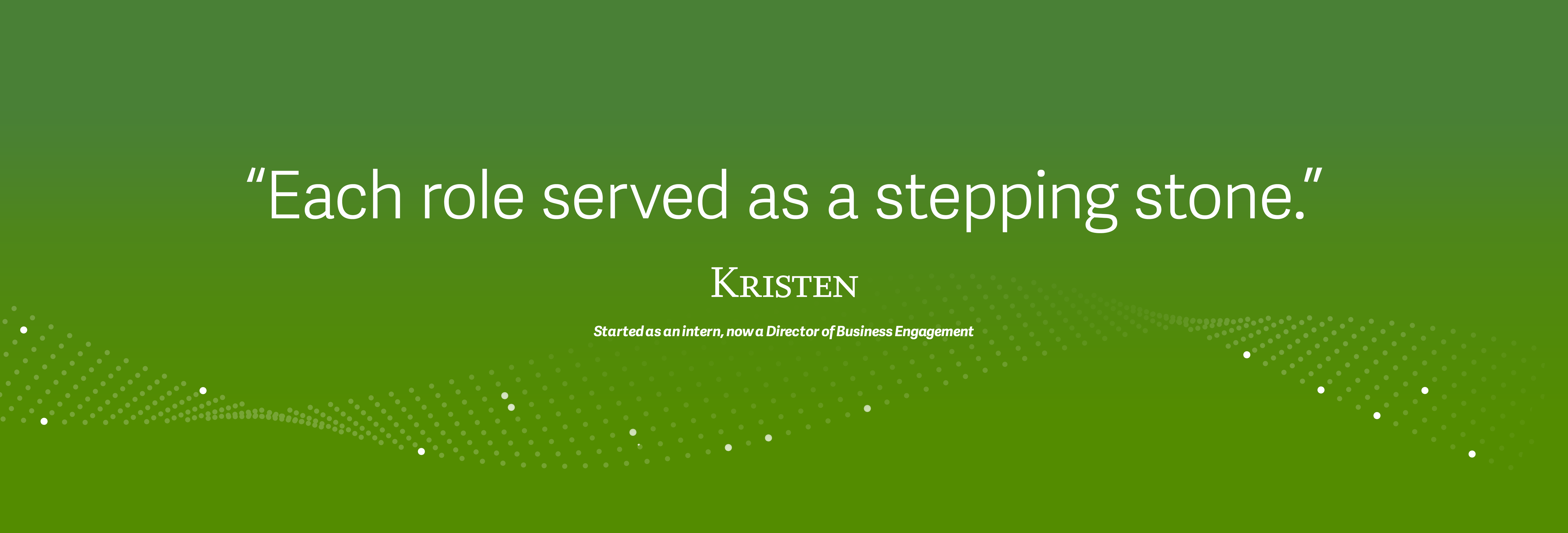 """""""Each role served as a stepping stone"""", Kristen"""