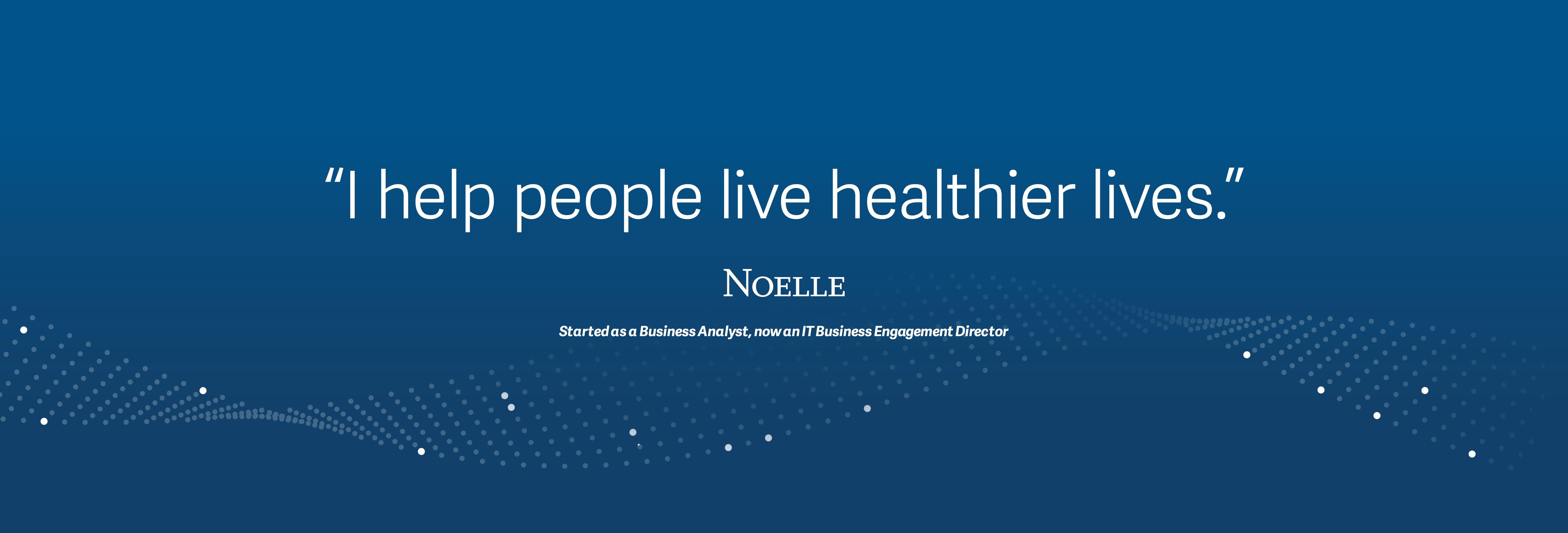 """I help people live healthier lives"", Noelle"