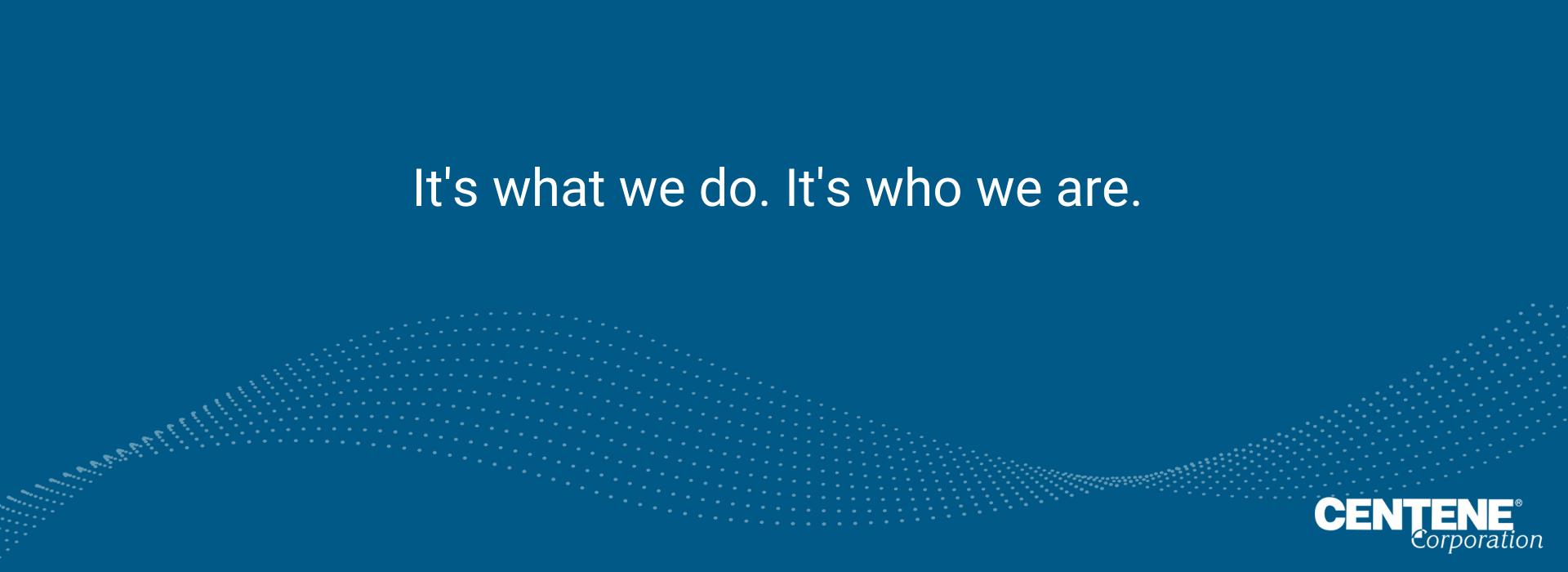 Text: It's what we do. It's who we are. Link to play video.