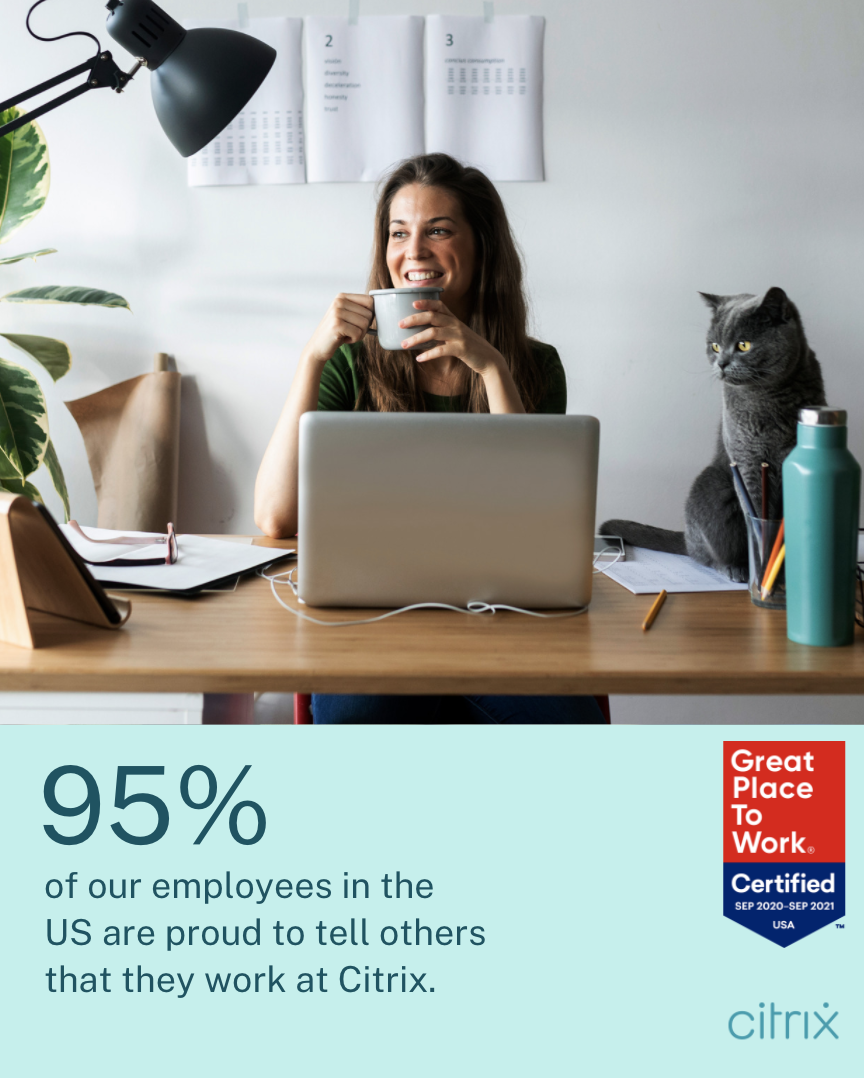 95% of our employees in the US are proud to tell others that they work at Citrix.