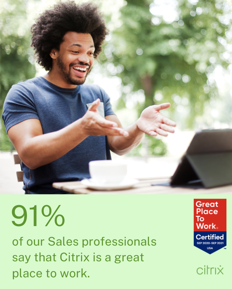 91% of our Sales professionals say that Citrix is a great place to work.