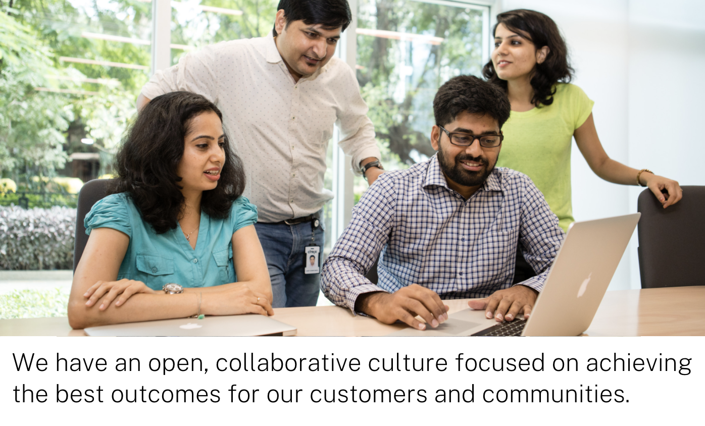 We have an open, collaborative culture focused on achieving the best outcomes for our customers and communities.