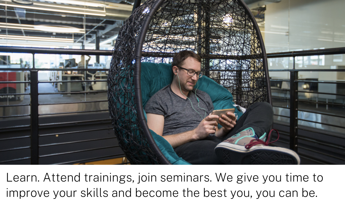 Learn.Attend trainings, join seminars. We give you time to improve your skills and become the best you, you can be.
