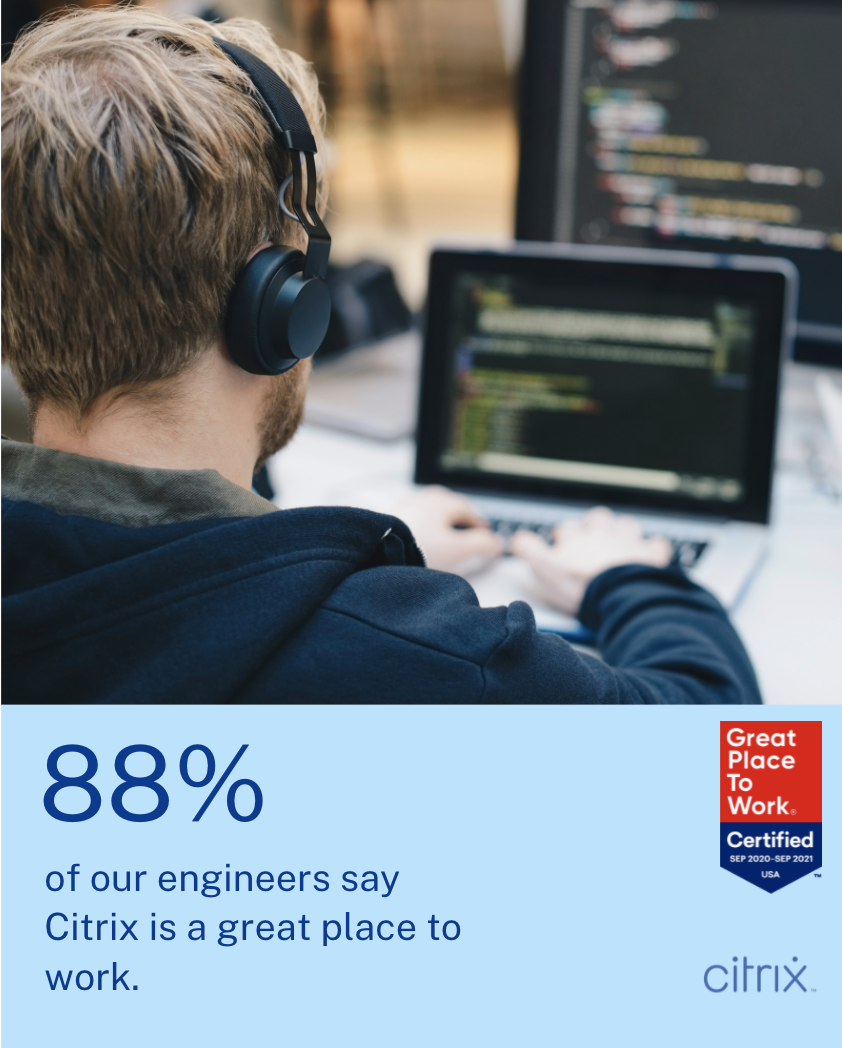 88% of our engineers say that Citrix is a great place to work.