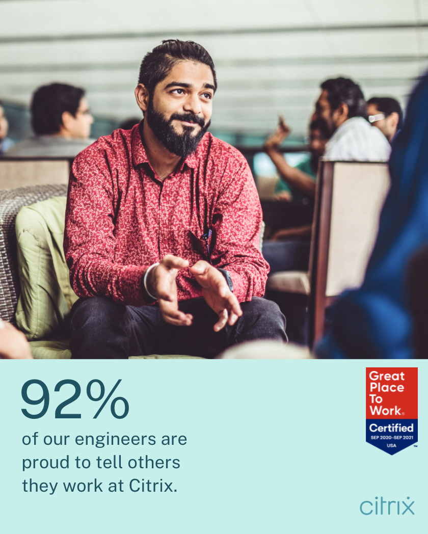92% of our engineers are proud to tell others that they work at Citrix.