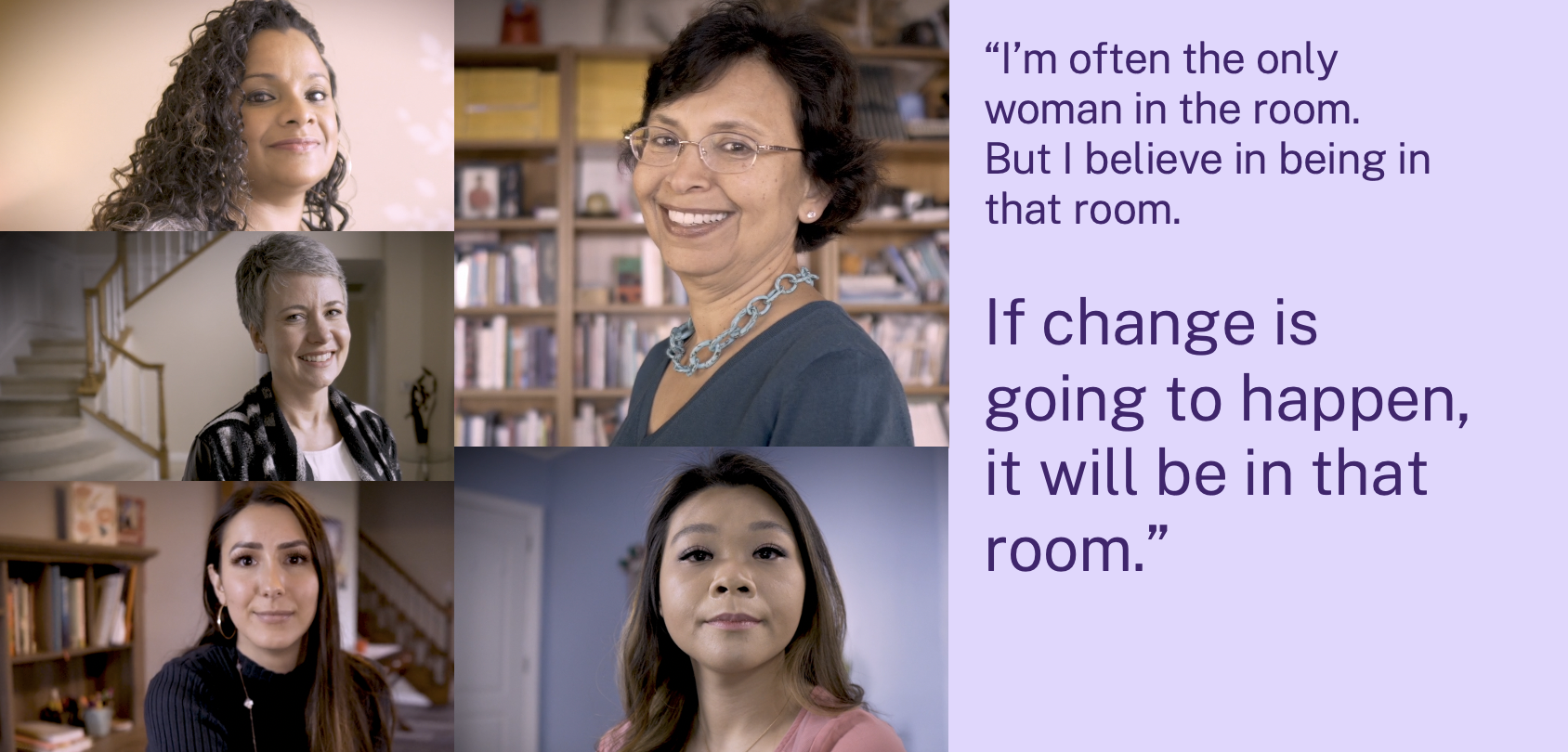 """""""I'm often the only woman in the room. But I believe in being in that room.  If change is going to happen, it will be in that room."""""""