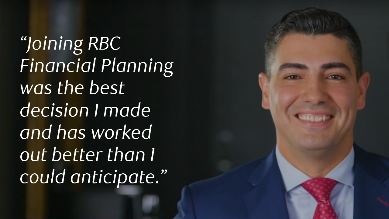 Joining RBC Financial Planning was the best decision i made and has worked out better than i could anticipate.