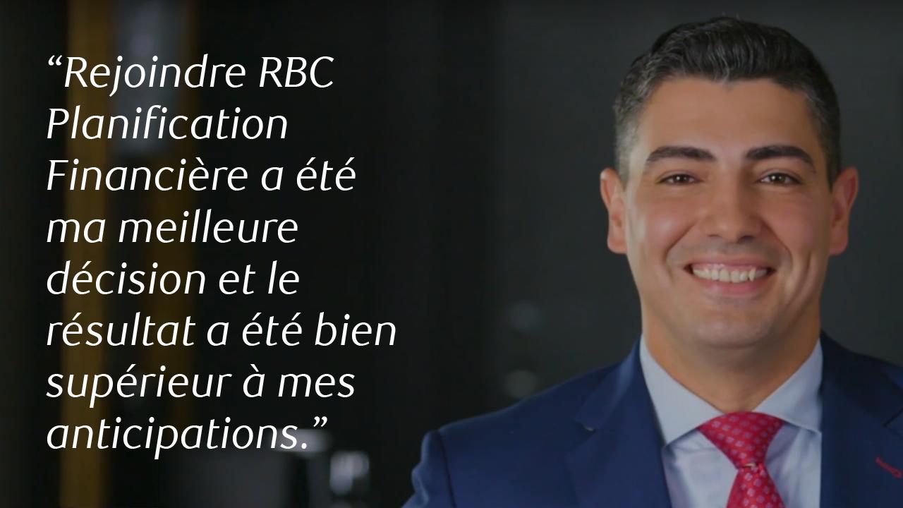 """""""Rejoindre RBC Planification Financière a été ma meilleure décision et le résultat a été bien supérieur à mes anticipations."""""""