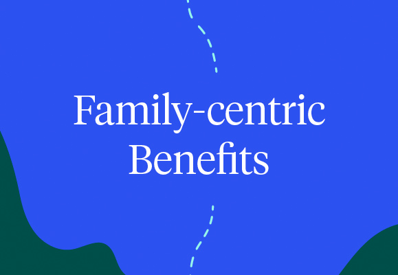 Family Centric Benefits