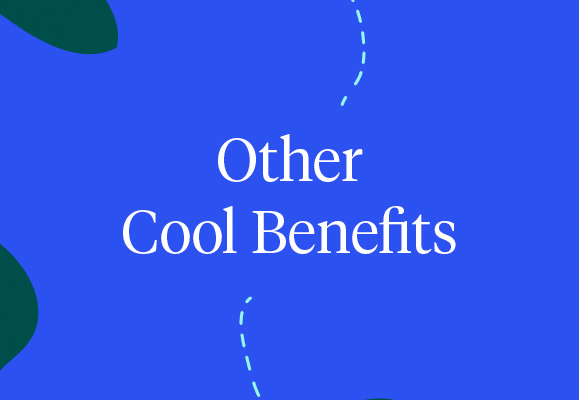 Other Cool Benefits