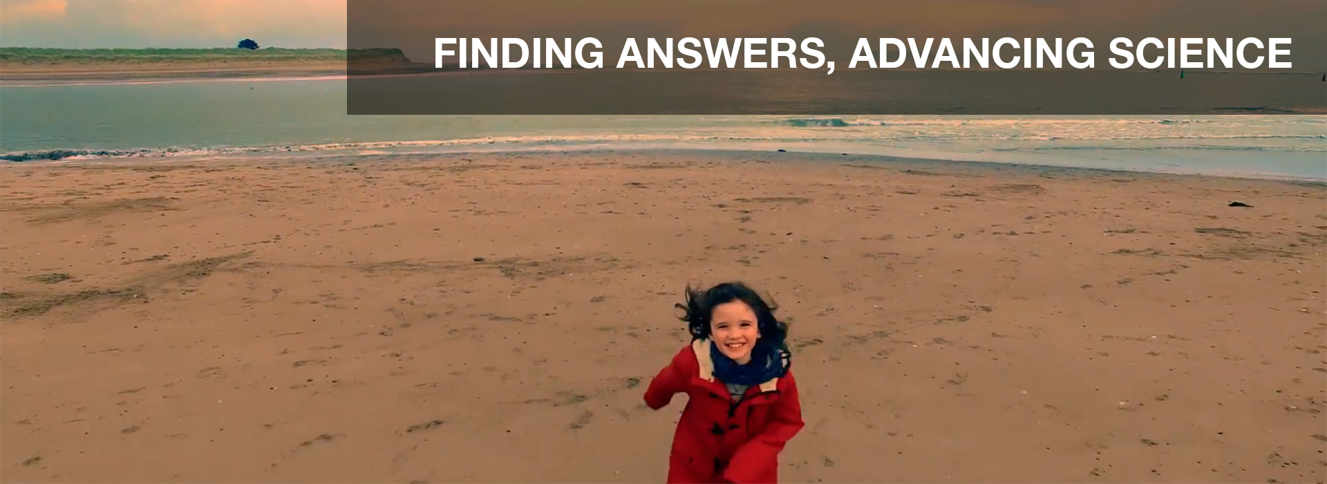 FINDING ANSWERS, ADVANCING SCIENCE