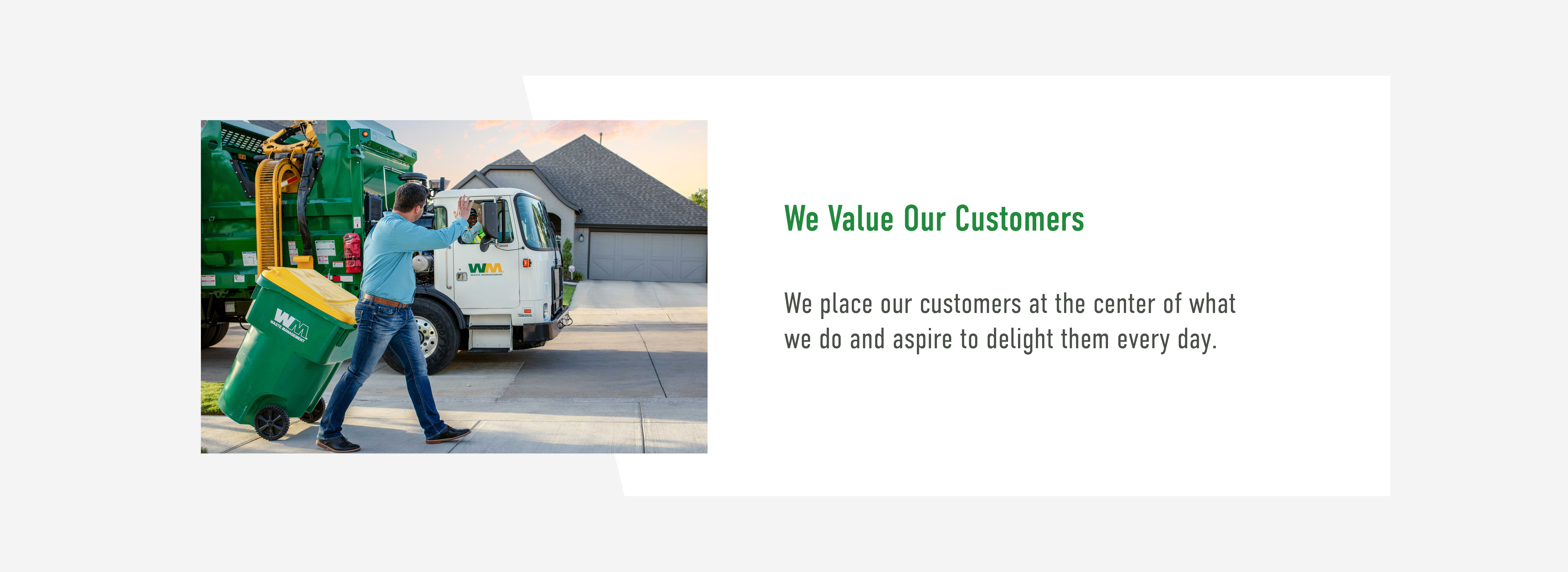 We Value our Customers. We place our customers at the center of what we do and aspire to delight them every day.