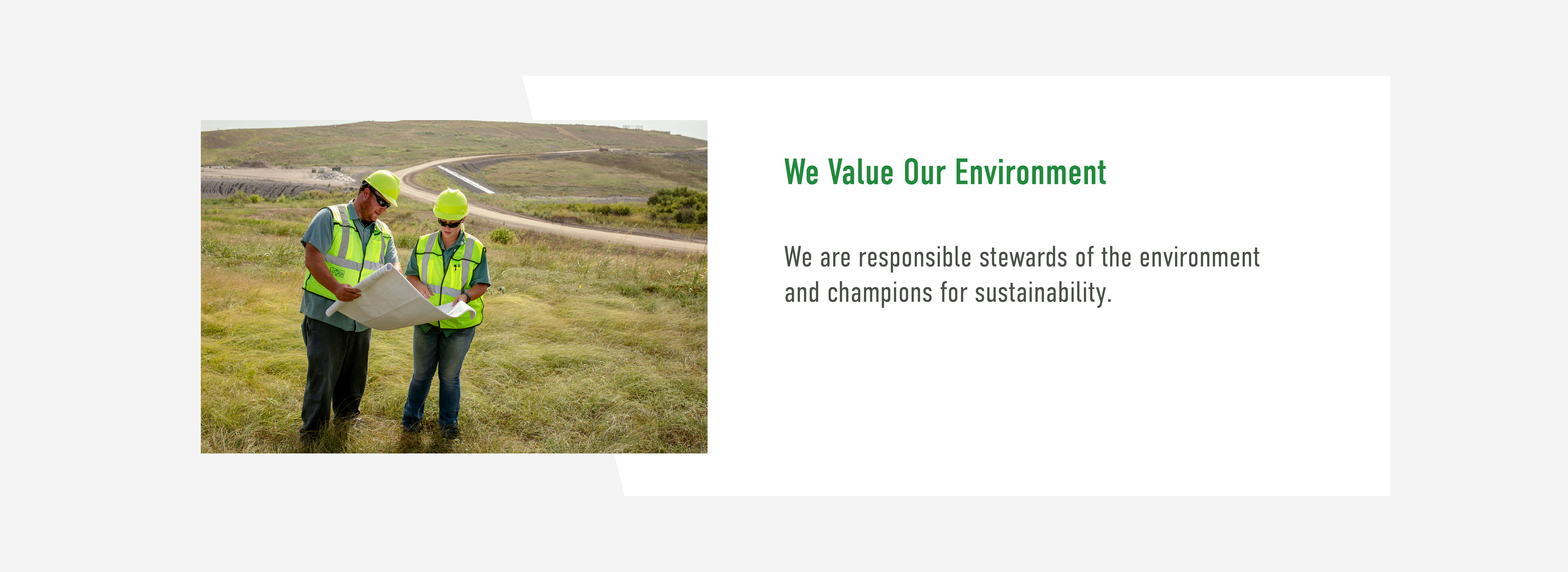 We Value our Environment. We are responsible stewards of the environment and champions for sustainability.